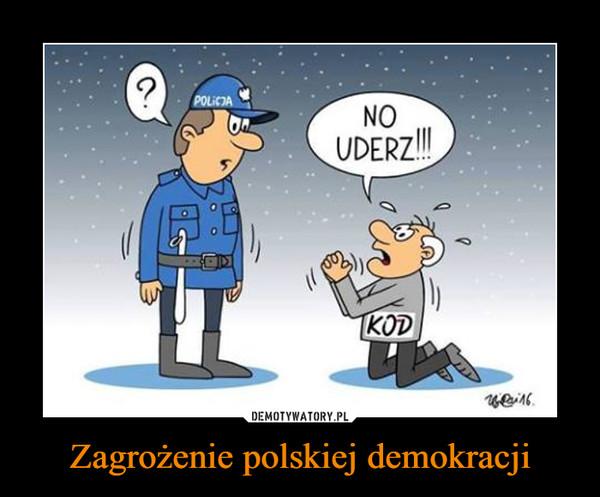 Zagrożenie polskiej demokracji –