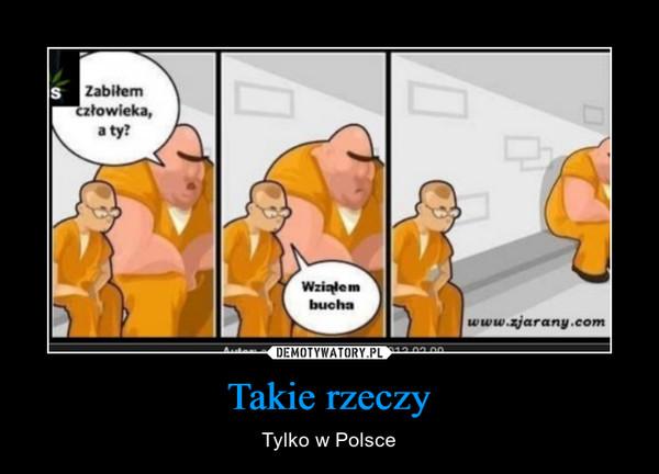 Takie rzeczy – Tylko w Polsce