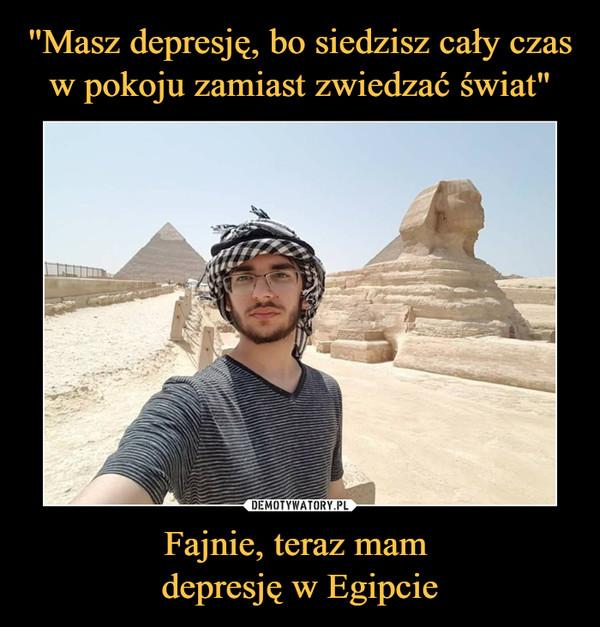 Fajnie, teraz mam depresję w Egipcie –