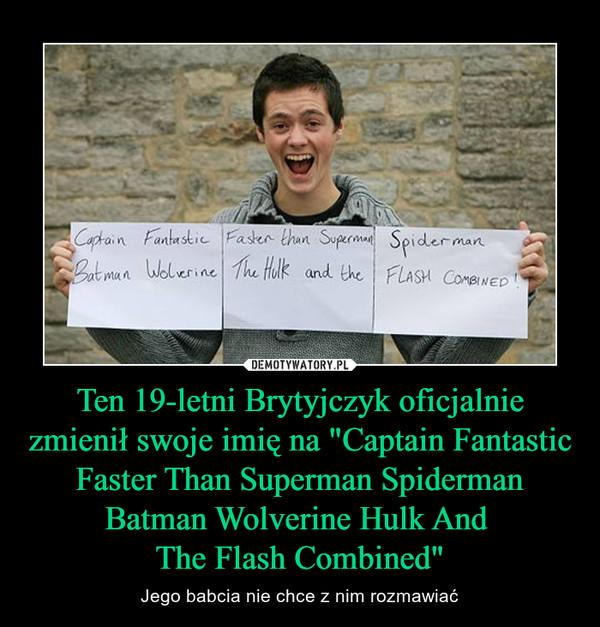 """Ten 19-letni Brytyjczyk oficjalnie zmienił swoje imię na """"Captain Fantastic Faster Than Superman Spiderman Batman Wolverine Hulk And The Flash Combined"""" – Jego babcia nie chce z nim rozmawiać Captain Fantastic Faster Than Superman Spiderman Batman Wolverine Hulk And The Flash Combined"""