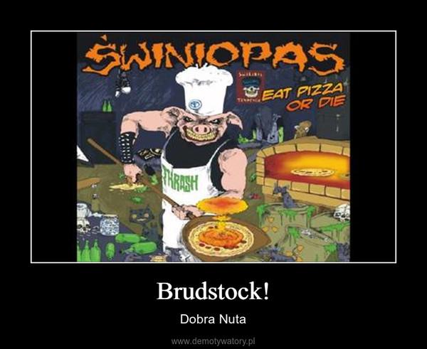 Brudstock! – Dobra Nuta