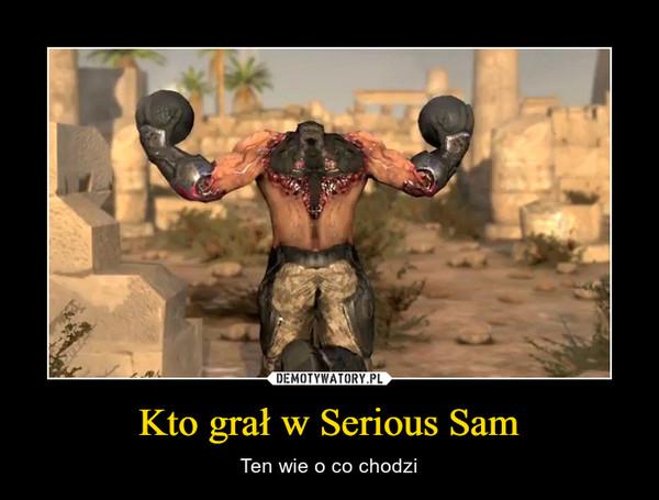 Kto grał w Serious Sam – Ten wie o co chodzi