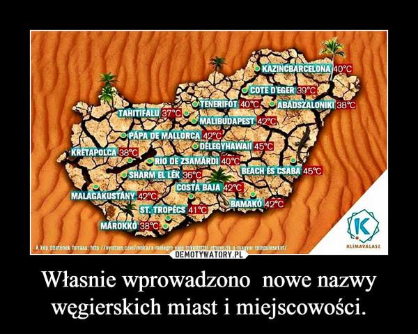 Własnie wprowadzono  nowe nazwy węgierskich miast i miejscowości. –