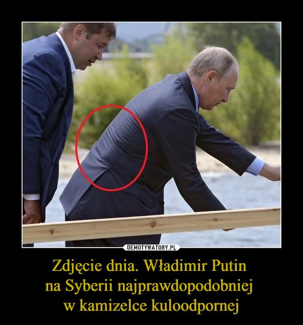 Zdjęcie dnia. Władimir Putin na Syberii najprawdopodobniej w kamizelce kuloodpornej –