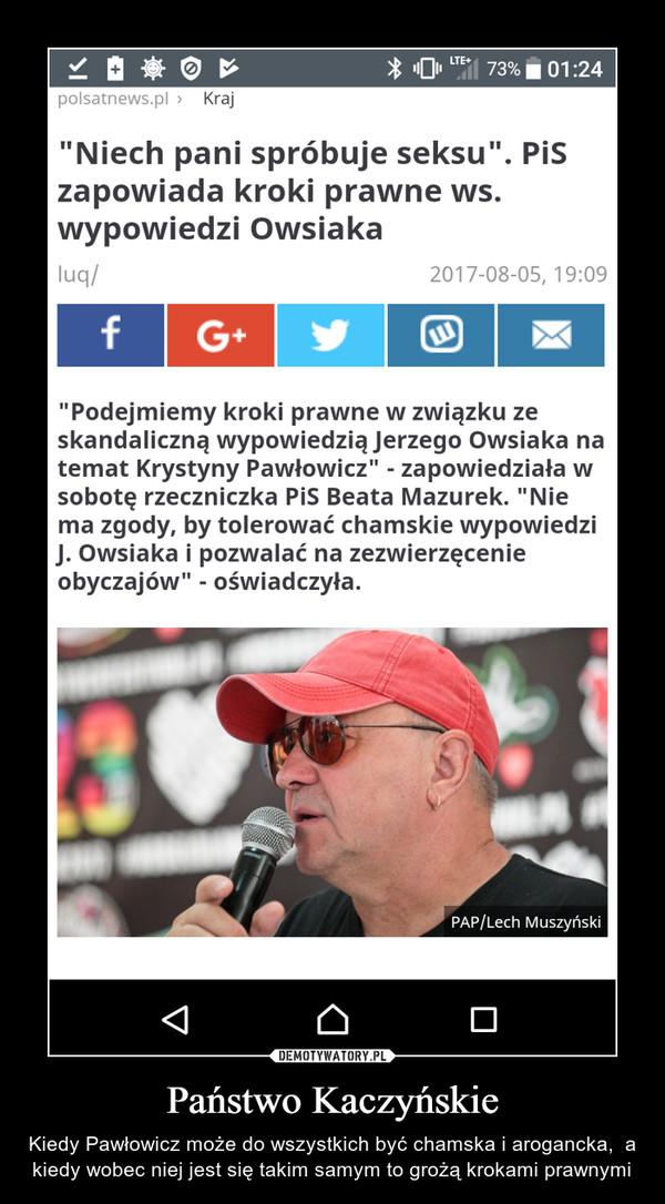 Państwo Kaczyńskie – Kiedy Pawłowicz może do wszystkich być chamska i arogancka,  a kiedy wobec niej jest się takim samym to grożą krokami prawnymi