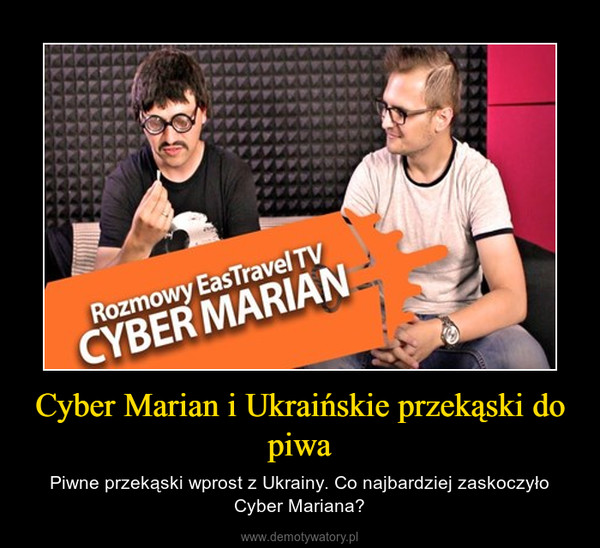 Cyber Marian i Ukraińskie przekąski do piwa – Piwne przekąski wprost z Ukrainy. Co najbardziej zaskoczyło Cyber Mariana?
