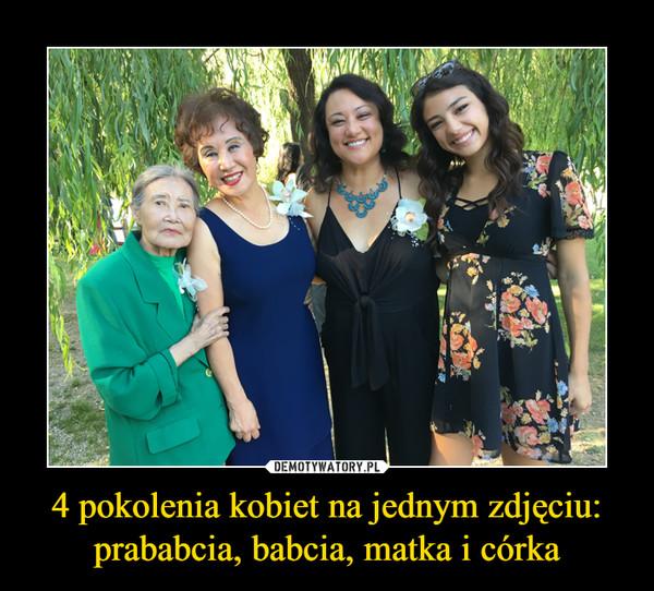 4 pokolenia kobiet na jednym zdjęciu:prababcia, babcia, matka i córka –