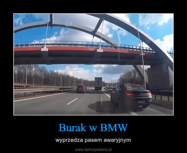 Burak w BMW – wyprzedza pasem awaryjnym