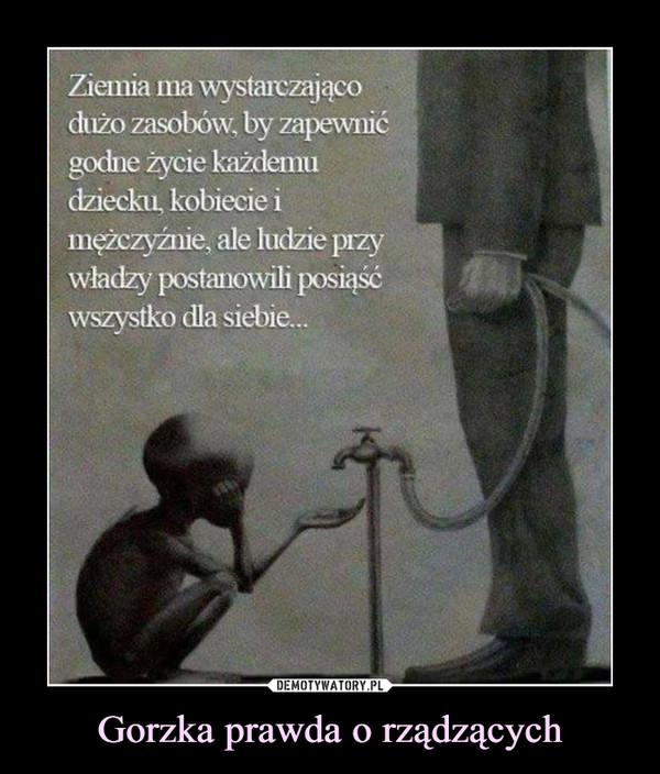 Gorzka prawda o rządzących –  Ziemia ma wystarczającodużo zasobów, by zapewnićgodne życie każdemudziecku, kobiecie imężczyźnie, ale ludzie przywładzy postanowili posiąśówszystko dla siebie...