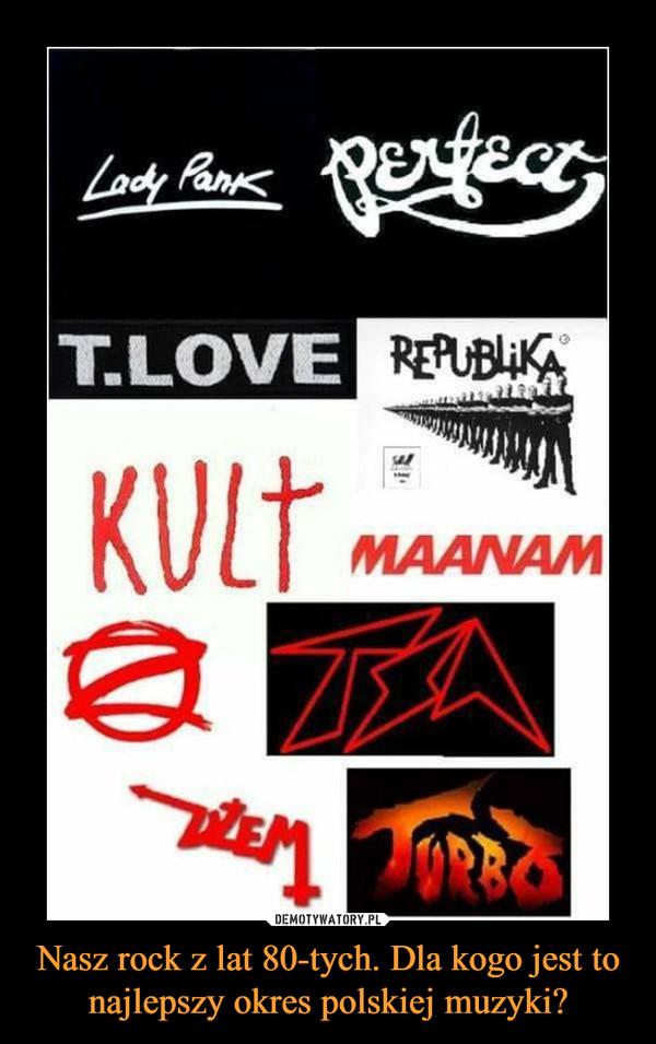 Nasz rock z lat 80-tych. Dla kogo jest to najlepszy okres polskiej muzyki? –
