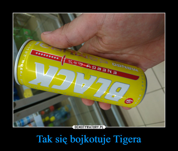 Tak się bojkotuje Tigera –