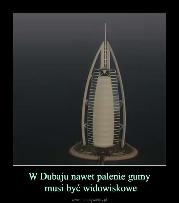 W Dubaju nawet palenie gumy musi być widowiskowe –
