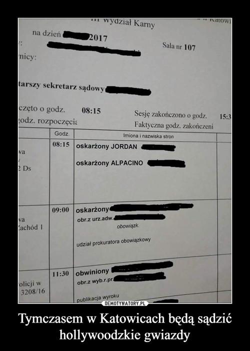 Tymczasem w Katowicach będą sądzić hollywoodzkie gwiazdy