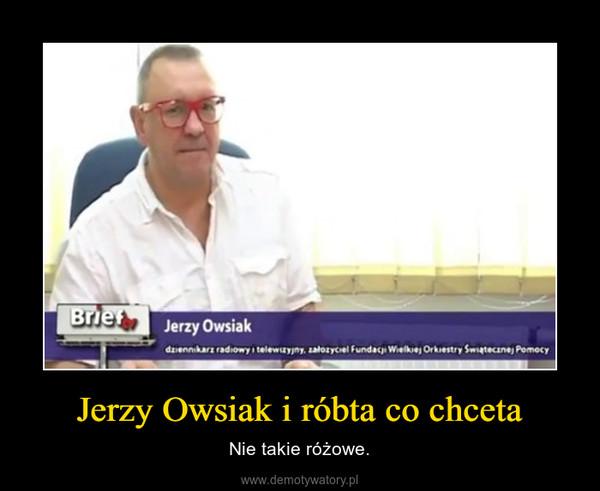 Jerzy Owsiak i róbta co chceta – Nie takie różowe.