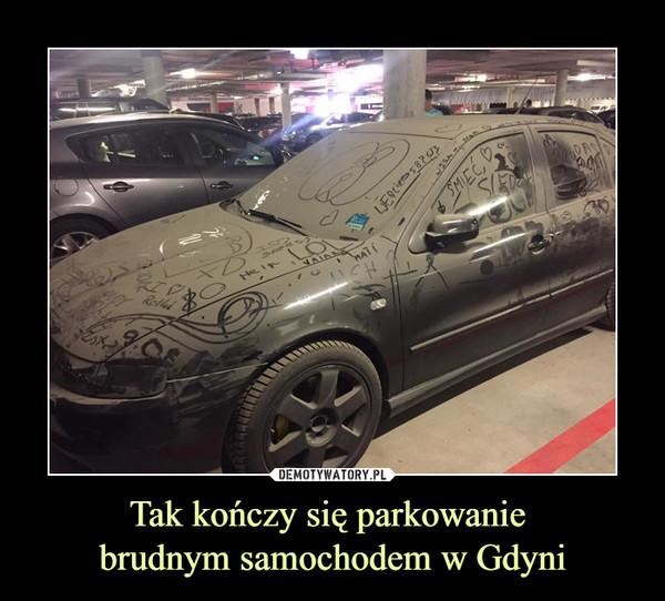 Tak kończy się parkowanie brudnym samochodem w Gdyni –