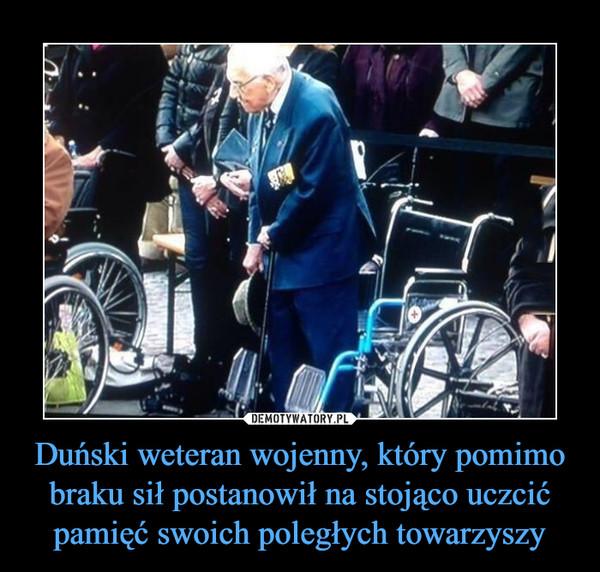 Duński weteran wojenny, który pomimo braku sił postanowił na stojąco uczcić pamięć swoich poległych towarzyszy –