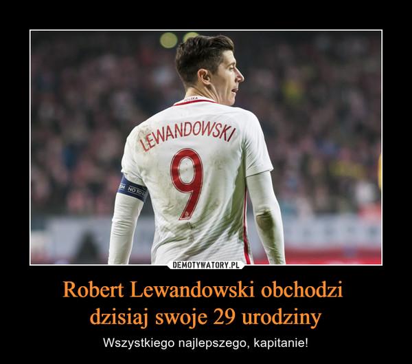 Robert Lewandowski obchodzi dzisiaj swoje 29 urodziny – Wszystkiego najlepszego, kapitanie!
