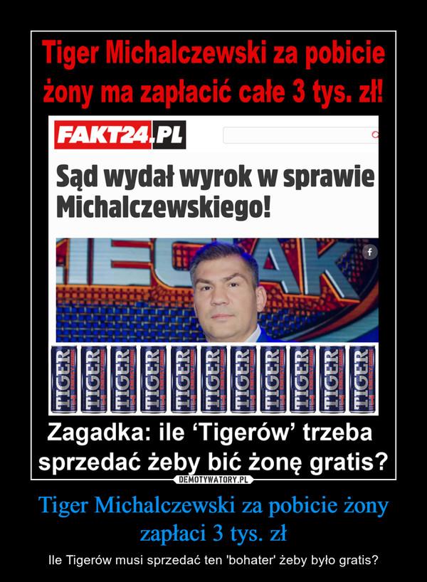 Tiger Michalczewski za pobicie żony zapłaci 3 tys. zł – Ile Tigerów musi sprzedać ten 'bohater' żeby było gratis?