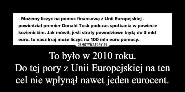 To było w 2010 roku.Do tej pory z Unii Europejskiej na ten cel nie wpłynął nawet jeden eurocent. –