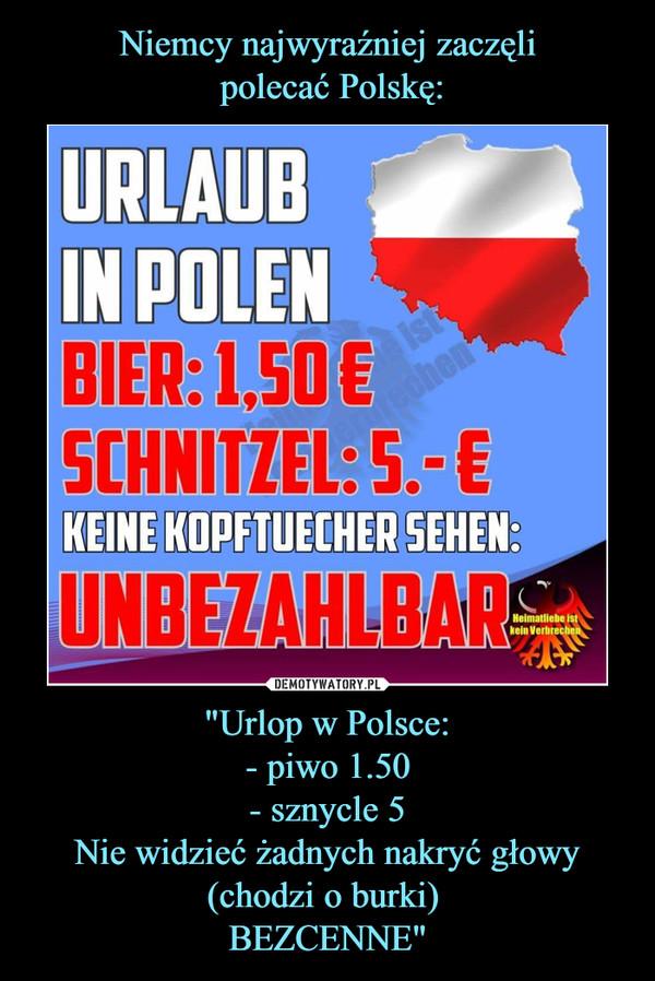 """""""Urlop w Polsce:- piwo 1.50- sznycle 5Nie widzieć żadnych nakryć głowy (chodzi o burki) BEZCENNE"""" –"""