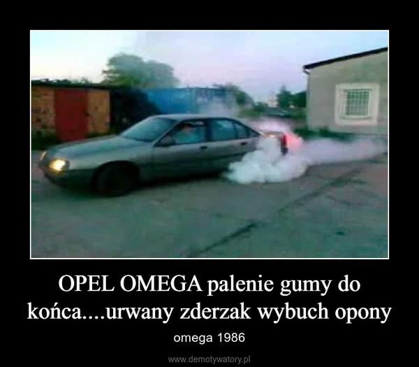 OPEL OMEGA palenie gumy do końca....urwany zderzak wybuch opony – omega 1986