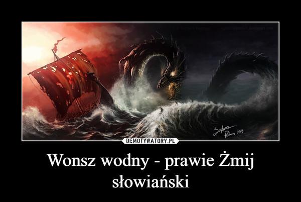 Wonsz wodny - prawie Żmij słowiański –