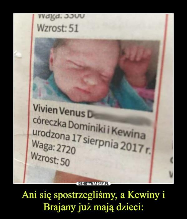 Ani się spostrzegliśmy, a Kewiny i Brajany już mają dzieci: –