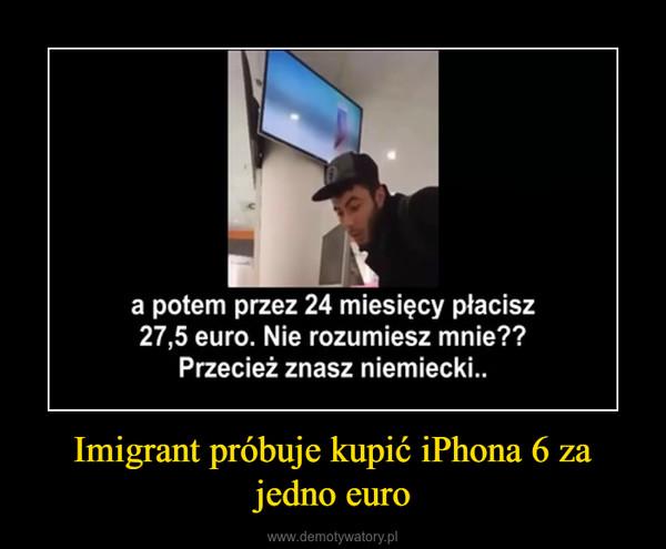 Imigrant próbuje kupić iPhona 6 za jedno euro –