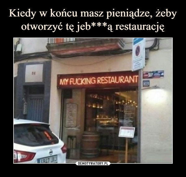 –  my fucking restaurant