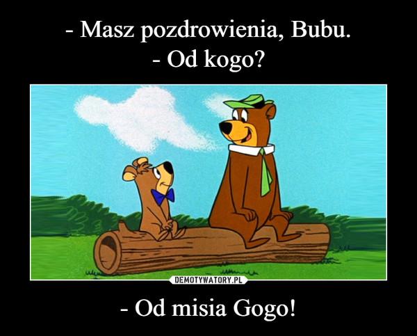 - Od misia Gogo! –