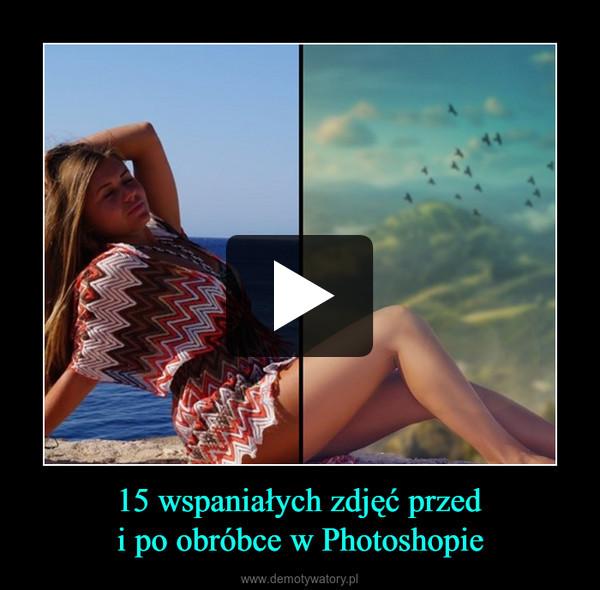 15 wspaniałych zdjęć przedi po obróbce w Photoshopie –