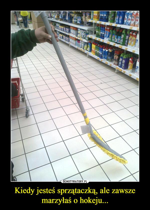 Kiedy jesteś sprzątaczką, ale zawsze marzyłaś o hokeju... –