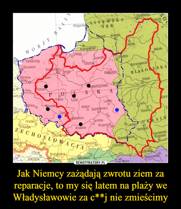 Jak Niemcy zażądają zwrotu ziem za reparacje, to my się latem na plaży we Władysławowie za c**j nie zmieścimy –