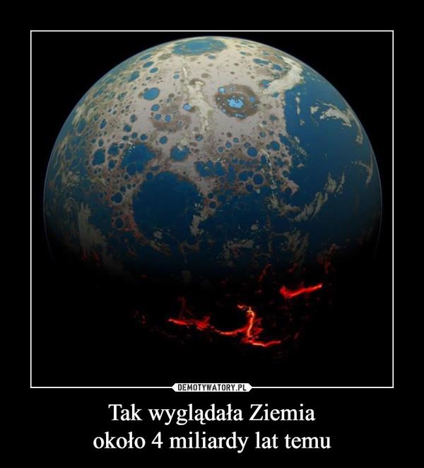 Tak wyglądała Ziemiaokoło 4 miliardy lat temu