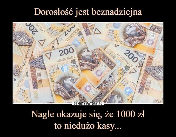 Nagle okazuje się, że 1000 złto niedużo kasy... –