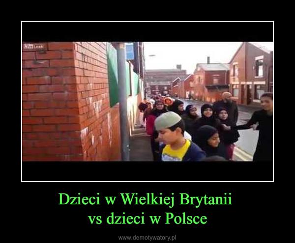 Dzieci w Wielkiej Brytanii vs dzieci w Polsce –