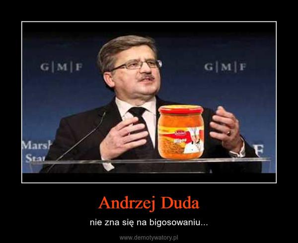 Andrzej Duda – nie zna się na bigosowaniu...