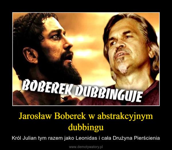 Jarosław Boberek w abstrakcyjnym dubbingu – Król Julian tym razem jako Leonidas i cała Drużyna Pierścienia