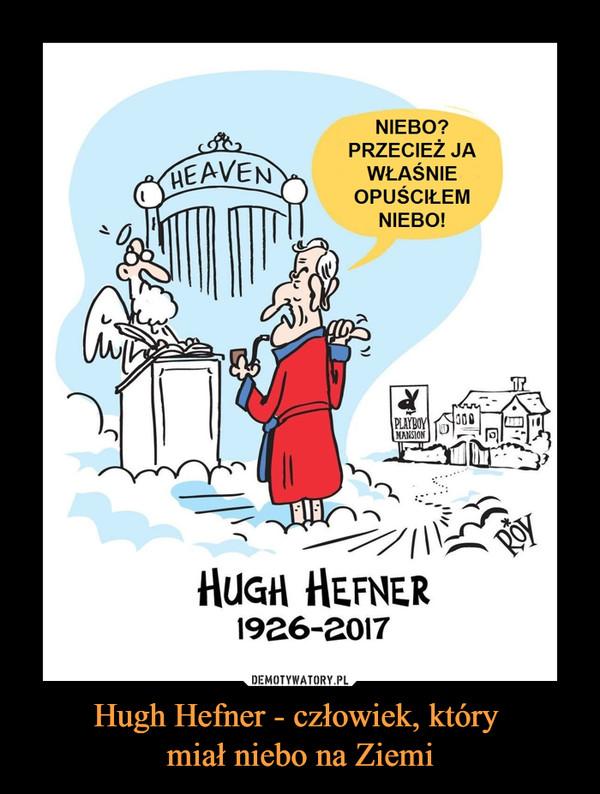 Hugh Hefner - człowiek, który miał niebo na Ziemi –  NIEBO? PRZECIEŻ JA WŁAŚNIE OPUŚCIŁEM NIEBO!