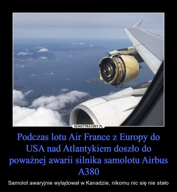 Podczas lotu Air France z Europy do USA nad Atlantykiem doszło do poważnej awarii silnika samolotu Airbus A380 – Samolot awaryjnie wylądował w Kanadzie, nikomu nic się nie stało