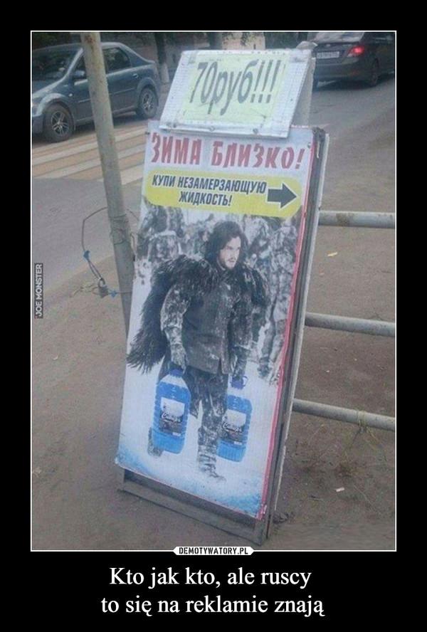 Kto jak kto, ale ruscy to się na reklamie znają –
