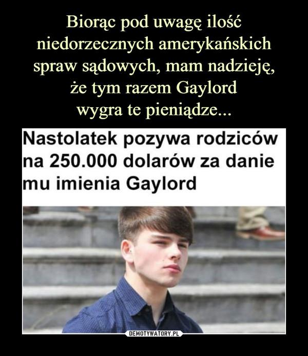 –  Nastolatek pozywa rodzicówna 250.000 dolarów za daniemu imienia Gaylord