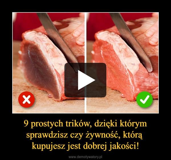 9 prostych trików, dzięki którym sprawdzisz czy żywność, którą kupujesz jest dobrej jakości! –