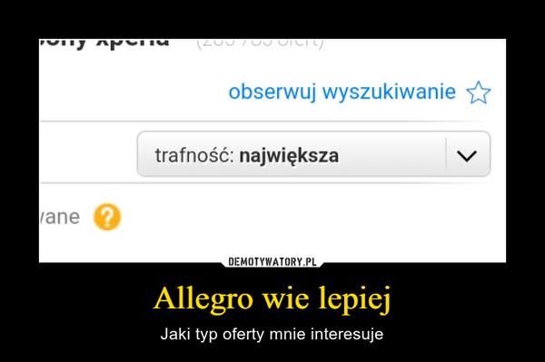 Allegro wie lepiej – Jaki typ oferty mnie interesuje