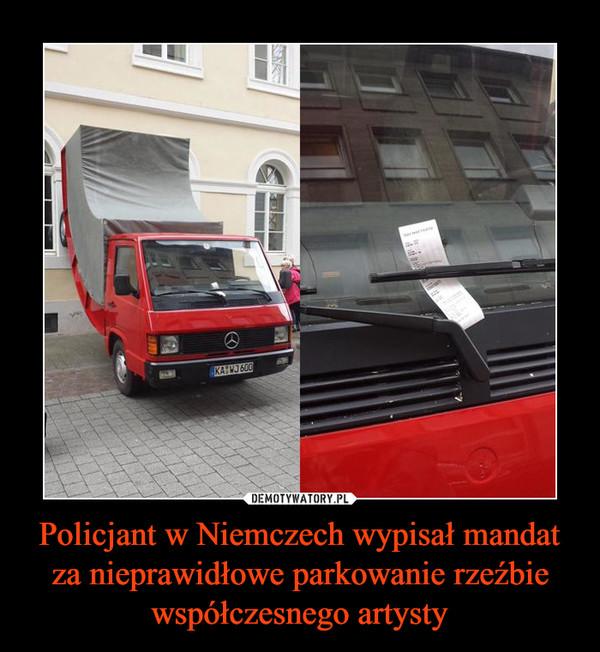 Policjant w Niemczech wypisał mandat za nieprawidłowe parkowanie rzeźbie współczesnego artysty –