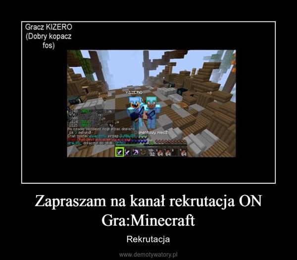 Zapraszam na kanał rekrutacja ON Gra:Minecraft – Rekrutacja