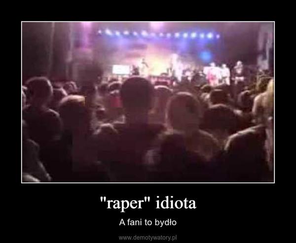 """""""raper"""" idiota – A fani to bydło"""