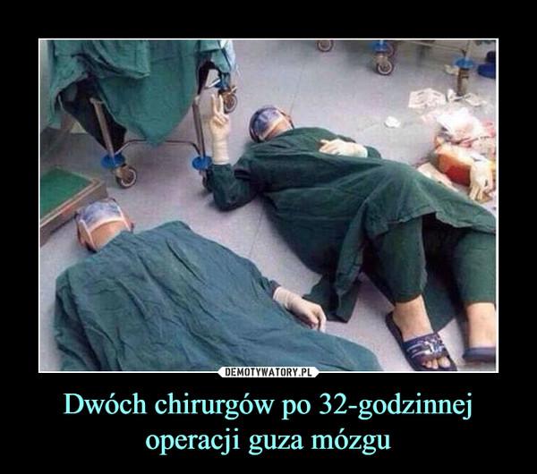 Dwóch chirurgów po 32-godzinnej operacji guza mózgu –