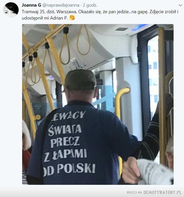 Pan z tramwaju –  Joanna GTramwaj 35, dziś, Warszawa. Okazało się, że pan jedzie na gapę. Zdjęcie zrobił i udostępnił mi Adrian P.