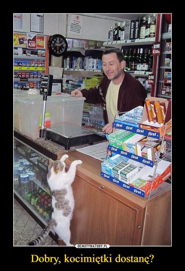 Dobry, kocimiętki dostanę? –